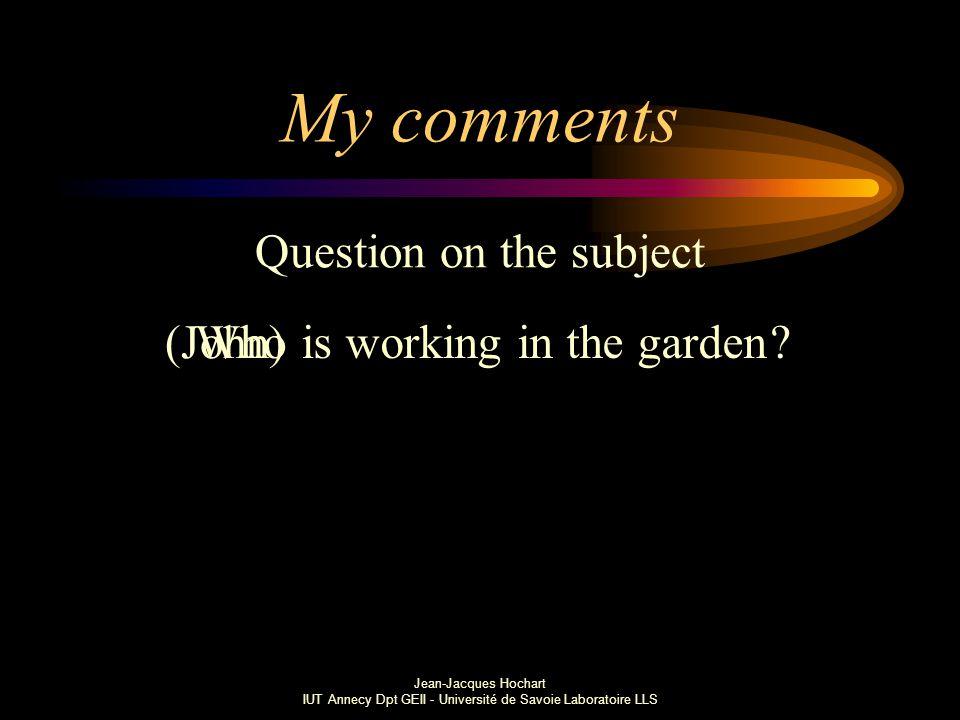 Jean-Jacques Hochart IUT Annecy Dpt GEII - Université de Savoie Laboratoire LLS My comments Question on the subject is working in the garden (John) Who?