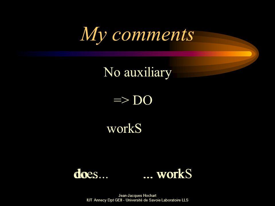 Jean-Jacques Hochart IUT Annecy Dpt GEII - Université de Savoie Laboratoire LLS My comments No auxiliary => DO workS do...does......