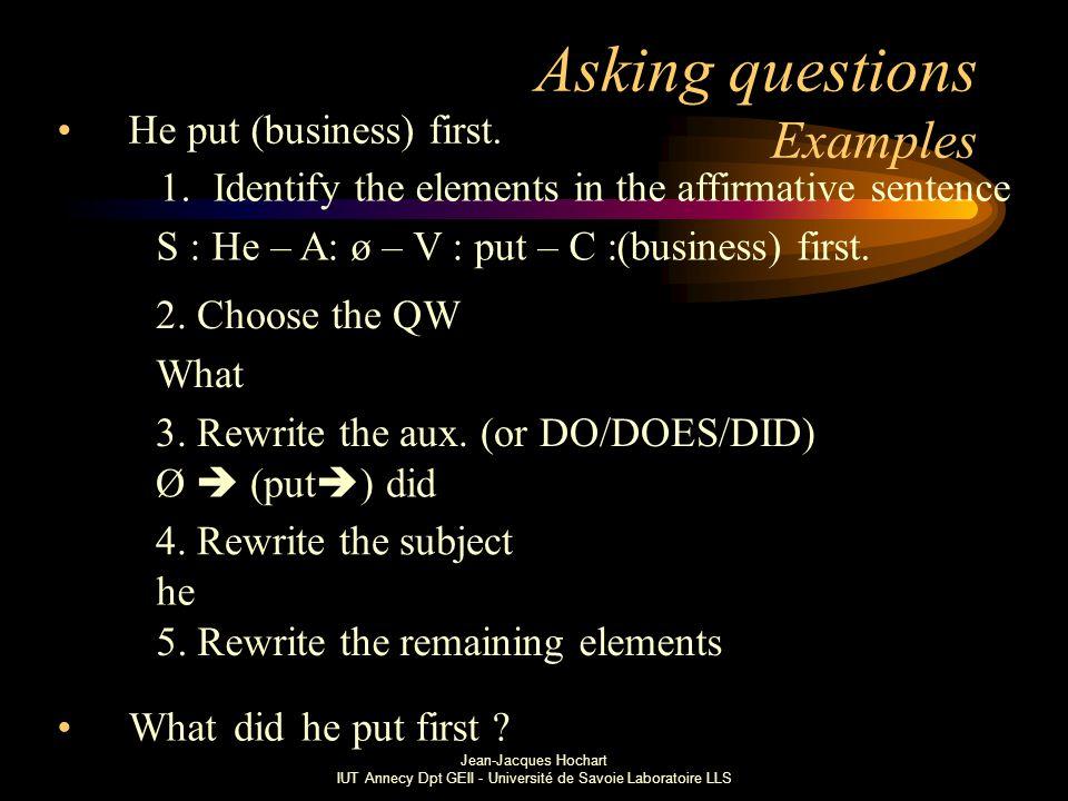 Jean-Jacques Hochart IUT Annecy Dpt GEII - Université de Savoie Laboratoire LLS Asking questions Examples He put (business) first.