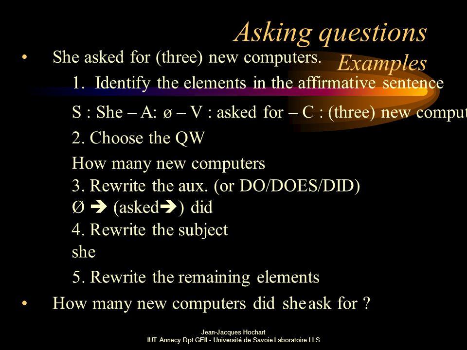 Jean-Jacques Hochart IUT Annecy Dpt GEII - Université de Savoie Laboratoire LLS Asking questions Examples She asked for (three) new computers.