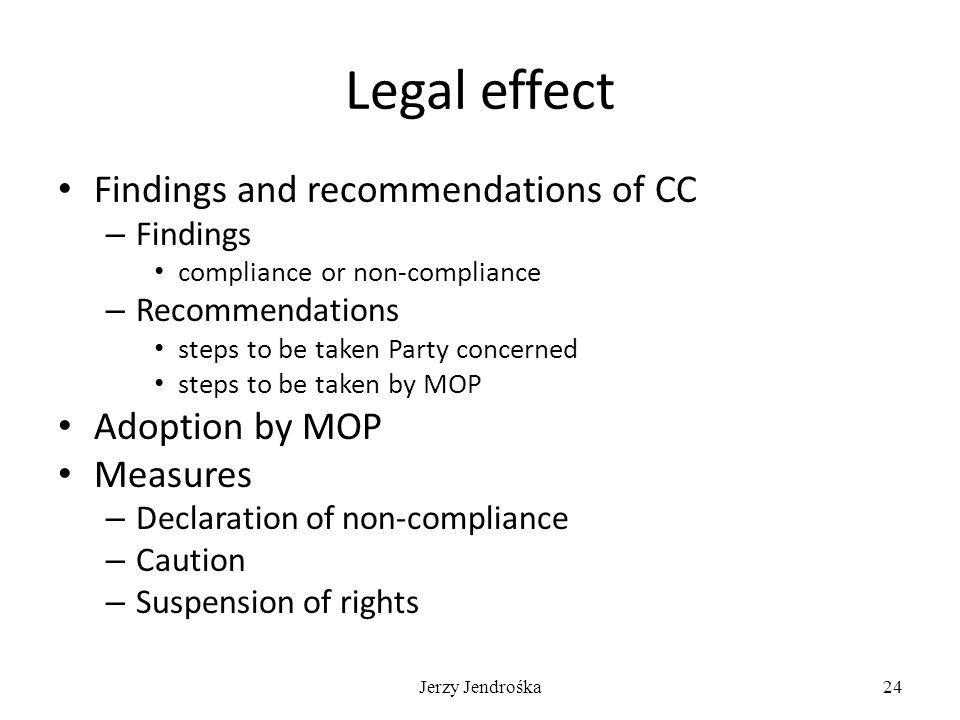 Legal effect Findings and recommendations of CC – Findings compliance or non-compliance – Recommendations steps to be taken Party concerned steps to b