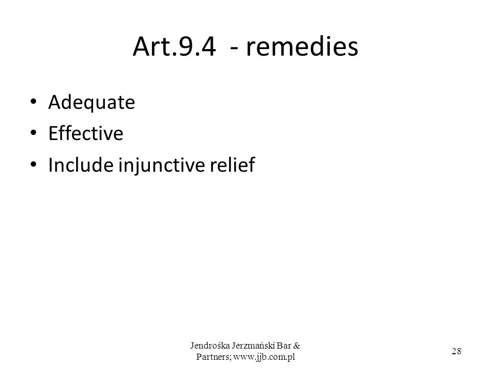 Jendrośka Jerzmański Bar & Partners; www.jjb.com.pl 28 Art.9.4 - remedies Adequate Effective Include injunctive relief