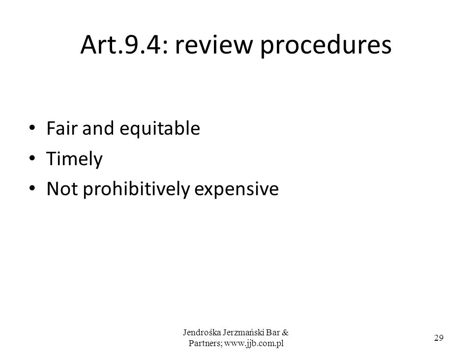 Jendrośka Jerzmański Bar & Partners; www.jjb.com.pl 29 Art.9.4: review procedures Fair and equitable Timely Not prohibitively expensive