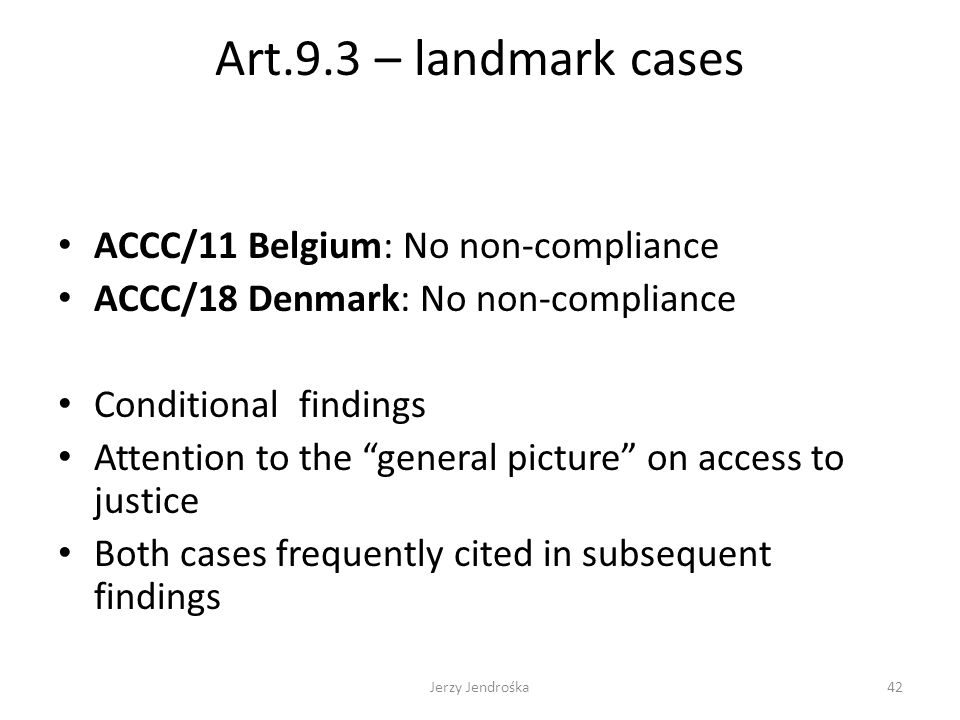 "Art.9.3 – landmark cases ACCC/11 Belgium: No non-compliance ACCC/18 Denmark: No non-compliance Conditional findings Attention to the ""general picture"""