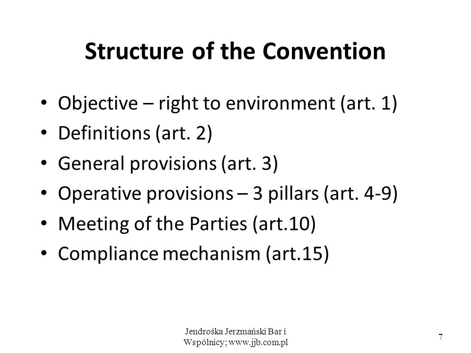 Jendrośka Jerzmański Bar i Wspólnicy; www.jjb.com.pl 7 Structure of the Convention Objective – right to environment (art.