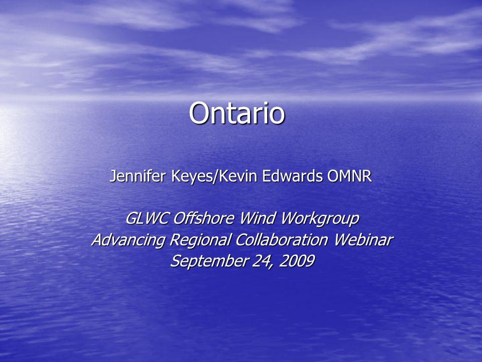 Ontario Jennifer Keyes/Kevin Edwards OMNR GLWC Offshore Wind Workgroup Advancing Regional Collaboration Webinar September 24, 2009