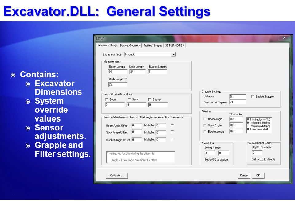 Excavator.DLL: General Settings  Contains:  Excavator Dimensions  System override values  Sensor adjustments.  Grapple and Filter settings.