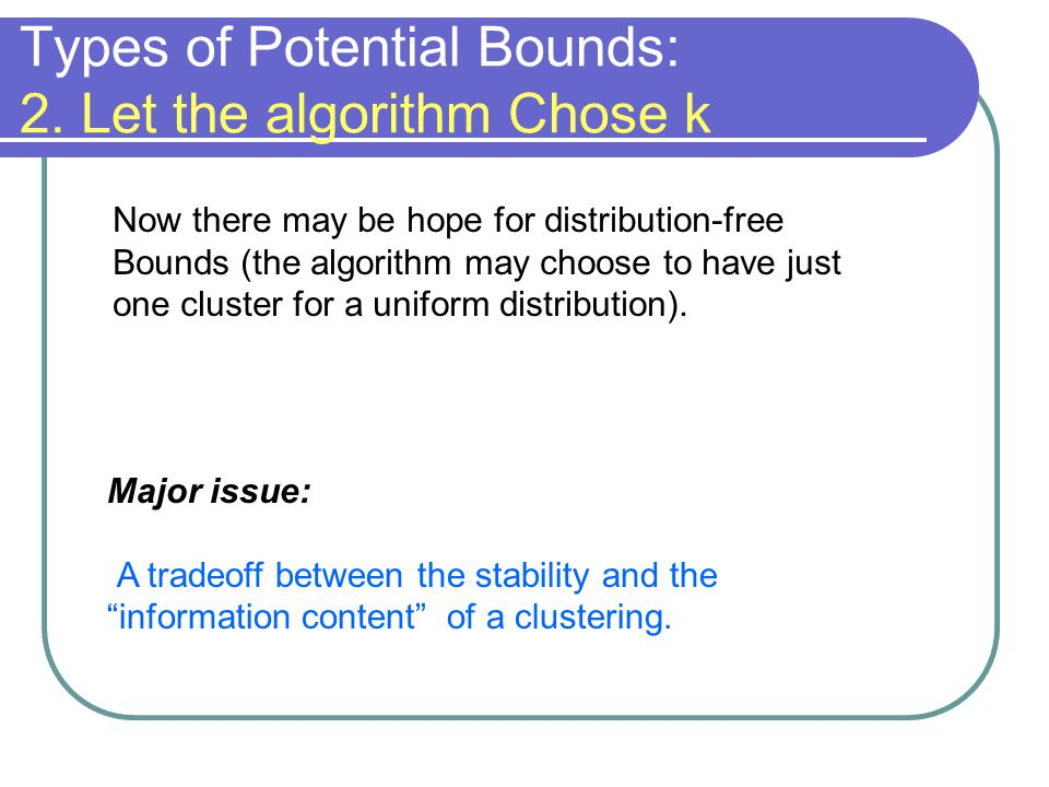 Now there may be hope for distribution-free Bounds (the algorithm may choose to have just one cluster for a uniform distribution).