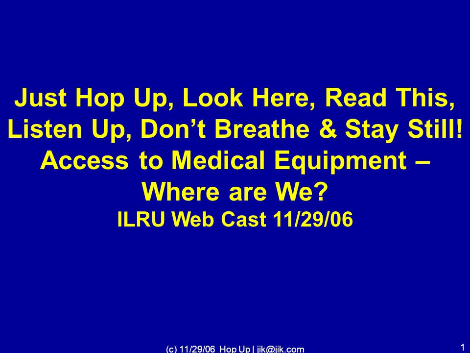 (c) 11/29/06 Hop Up | jik@jik.com 11 Objectives –Review Survey results from National Consumer Needs Assessment Strategies for getting accessible equipment into offices of health care providers.