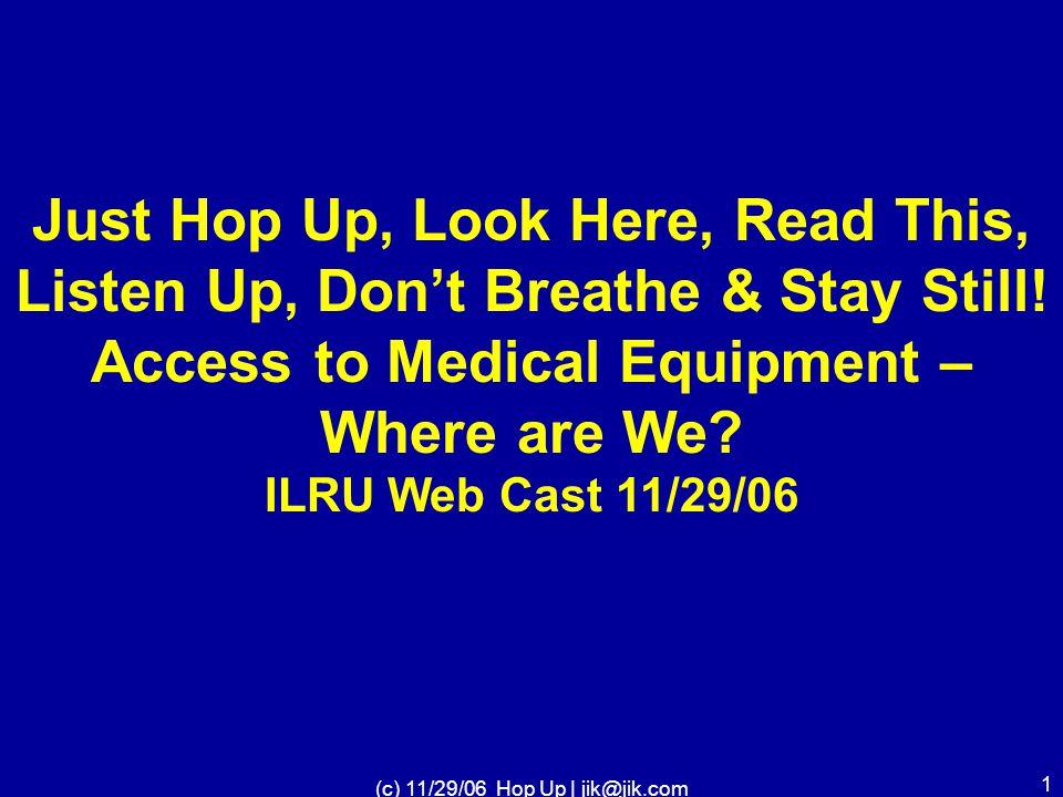 (c) 11/29/06 Hop Up | jik@jik.com 1 Just Hop Up, Look Here, Read This, Listen Up, Don't Breathe & Stay Still.