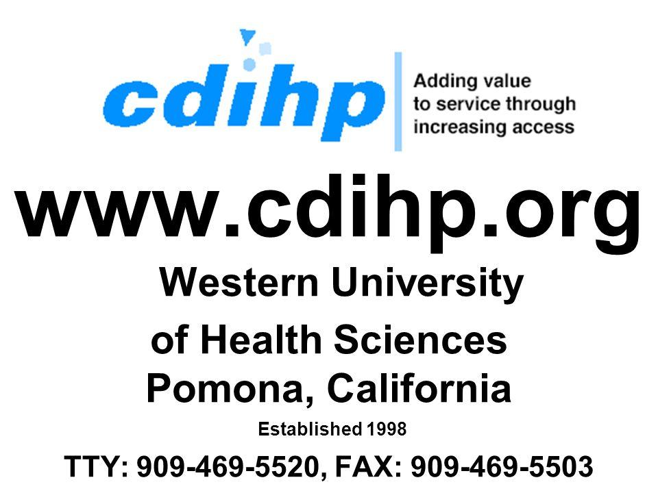 (c) 11/29/06 Hop Up | jik@jik.com 4 www.cdihp.org Western University of Health Sciences Pomona, California Established 1998 TTY: 909-469-5520, FAX: 909-469-5503