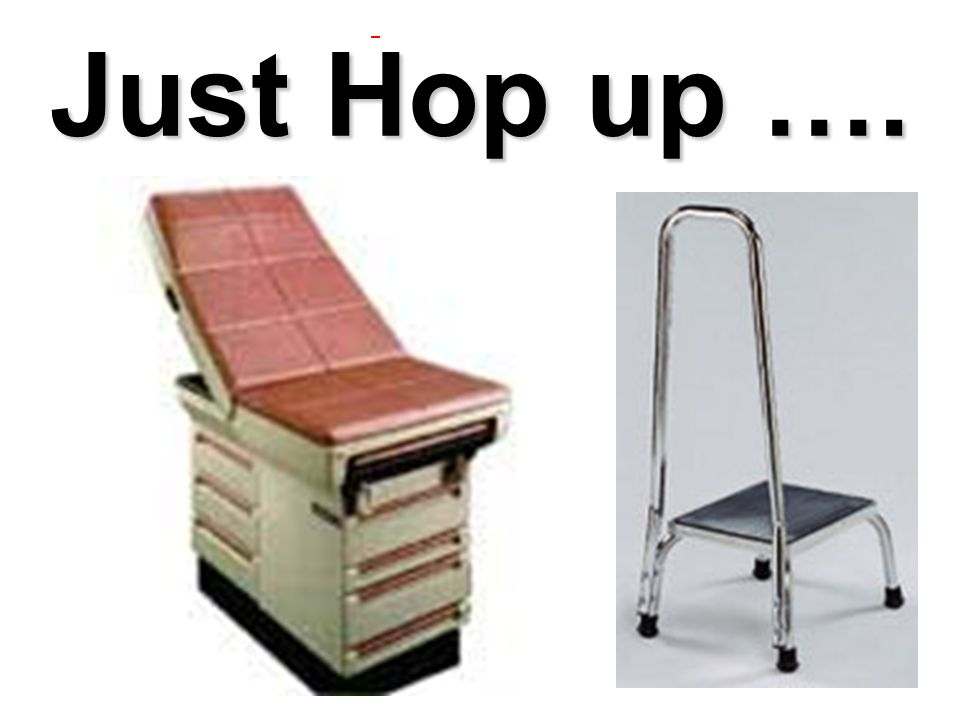 (c) 11/29/06 Hop Up | jik@jik.com 58 How do you handle getting: A height adjustable (high/low) exam table, Or assistance transferring to an exam table.