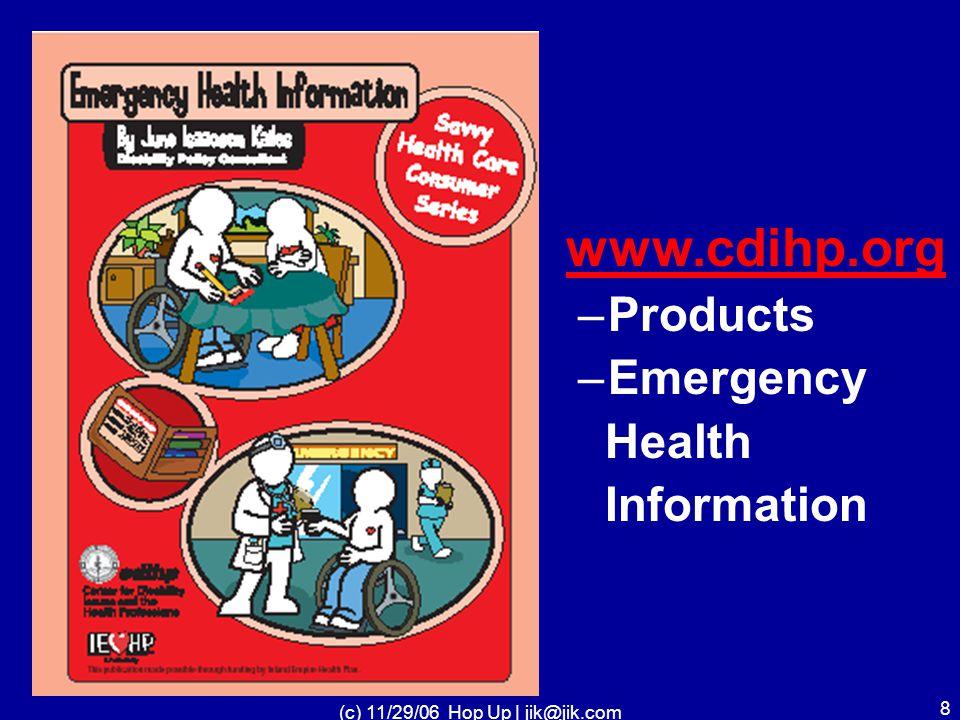 (c) 11/29/06 Hop Up | jik@jik.com 8 www.cdihp.org –Products –Emergency Health Information