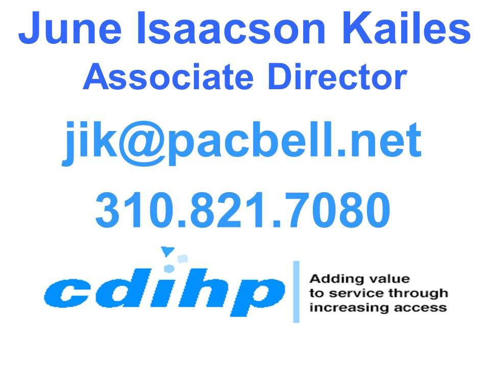 June Isaacson Kailes Associate Director jik@pacbell.net 310.821.7080