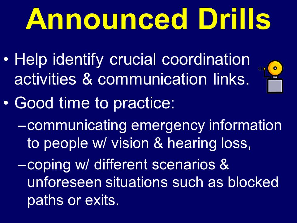 Announced Drills Help identify crucial coordination activities & communication links.