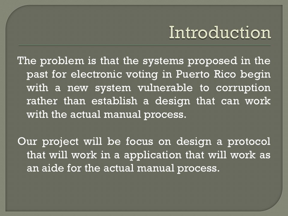 The problem is that the systems proposed in the past for electronic voting in Puerto Rico begin with a new system vulnerable to corruption rather than
