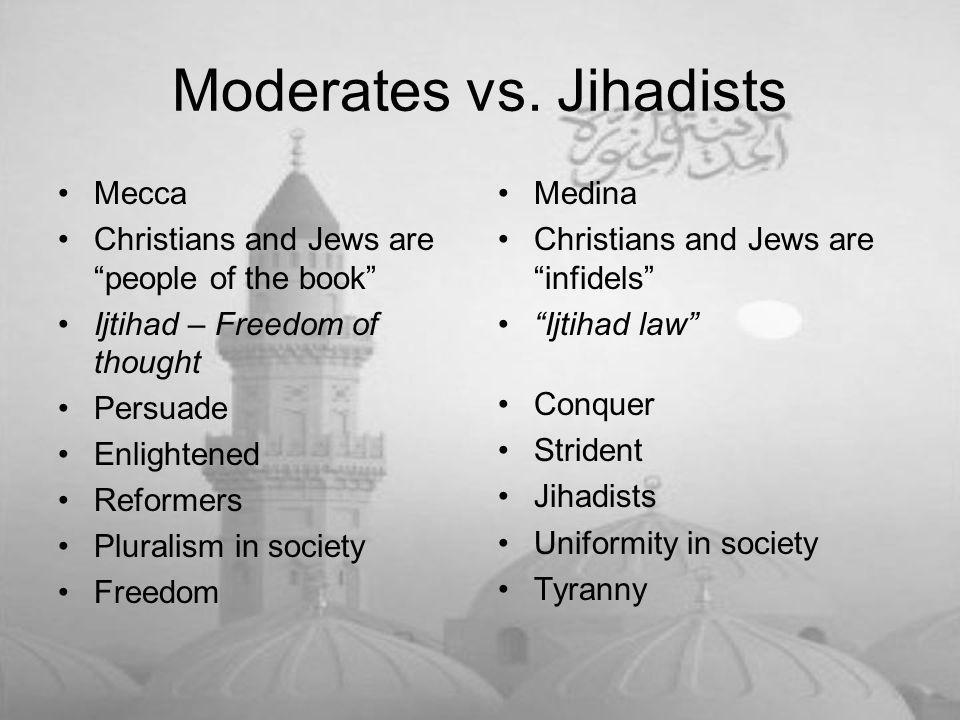 """Moderates vs. Jihadists Mecca Christians and Jews are """"people of the book"""" Ijtihad – Freedom of thought Persuade Enlightened Reformers Pluralism in so"""