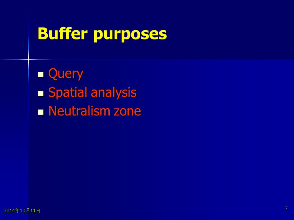 2014年10月11日 2014年10月11日 2014年10月11日 7 Buffer purposes Query Query Spatial analysis Spatial analysis Neutralism zone Neutralism zone