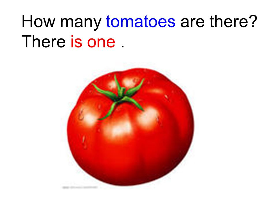 How many tomatoes are there? There is one.