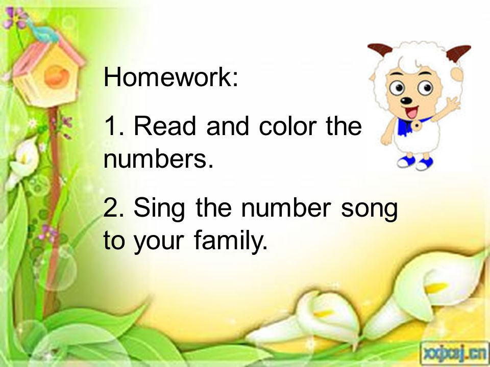 Homework: 1. Read and color the numbers. 2. Sing the number song to your family.