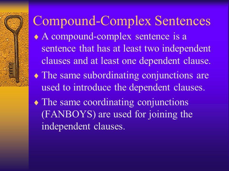 Compound-Complex Sentences  A compound-complex sentence is a sentence that has at least two independent clauses and at least one dependent clause.