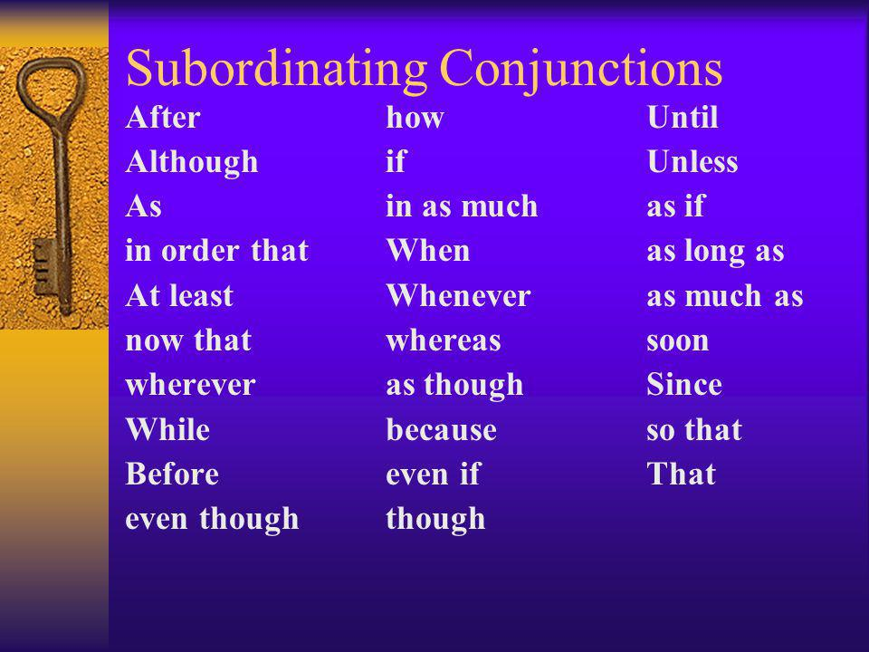 Subordinating Conjunctions Afterhow Until Althoughif Unless Asin as much as if in order thatWhenas long as At least Wheneveras much as now that whereas soon whereveras though Since Whilebecauseso that Beforeeven if That even though though