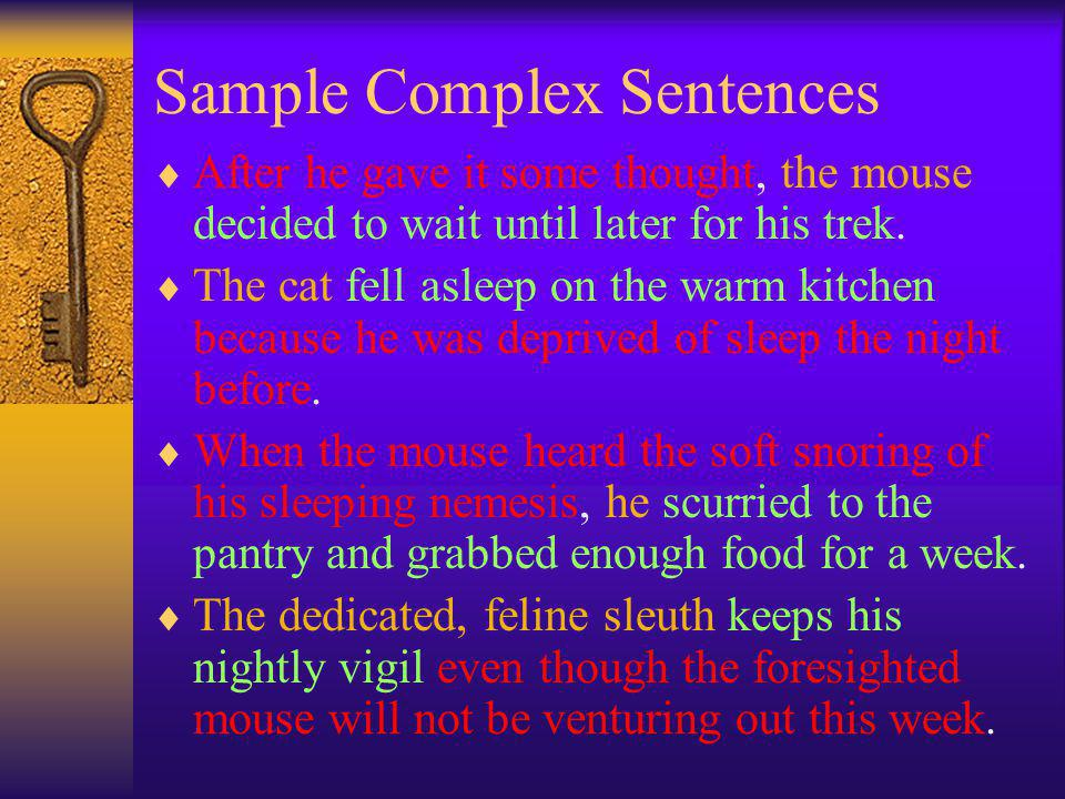 Sample Complex Sentences  After he gave it some thought, the mouse decided to wait until later for his trek.