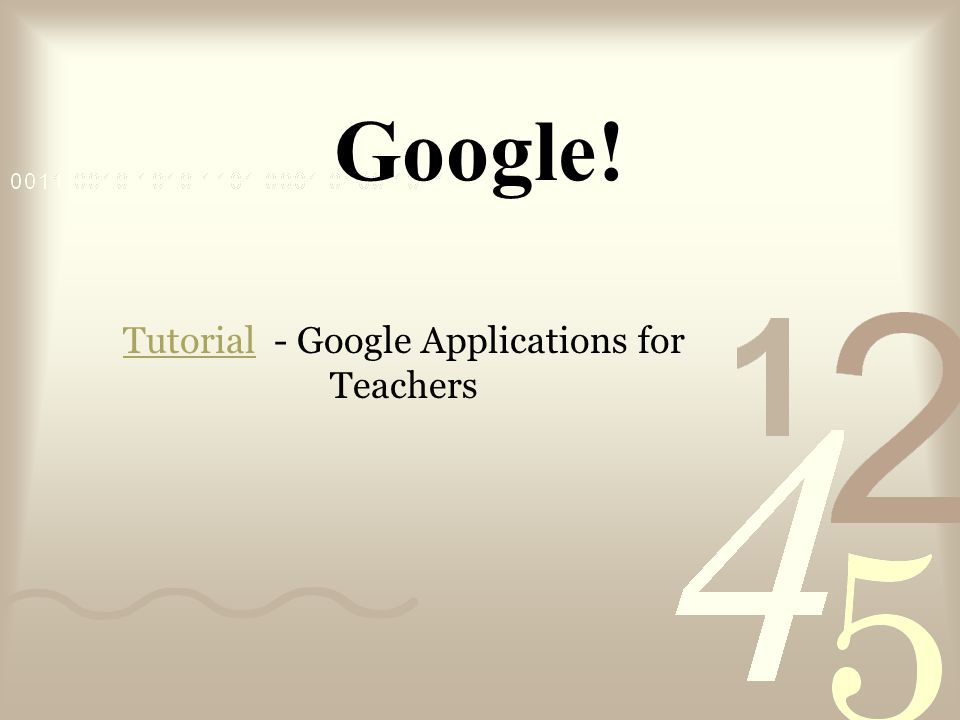 Google! TutorialTutorial - Google Applications for Teachers