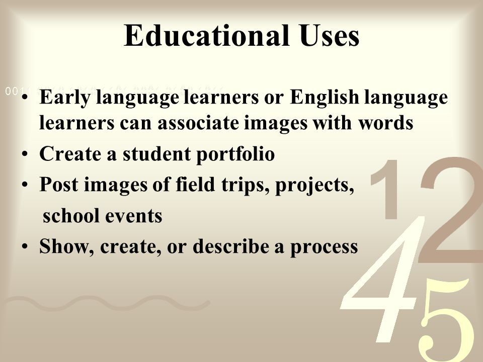 Educational Uses Early language learners or English language learners can associate images with words Create a student portfolio Post images of field trips, projects, school events Show, create, or describe a process
