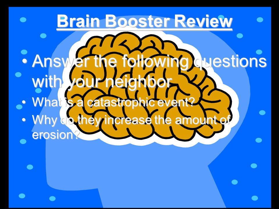 Brain Booster Review Answer the following questions with your neighborAnswer the following questions with your neighbor What is a catastrophic event?What is a catastrophic event.