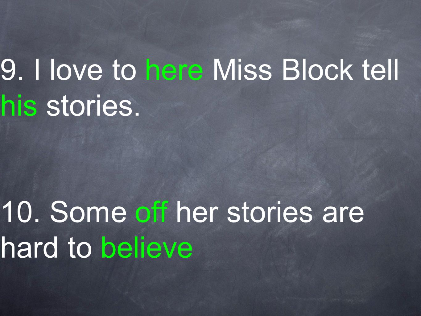 9. I love to here Miss Block tell his stories. 10. Some off her stories are hard to believe