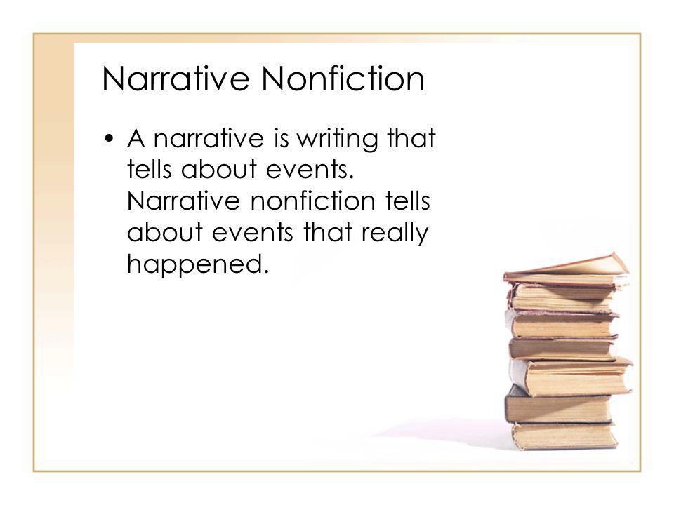 Narrative Nonfiction A narrative is writing that tells about events. Narrative nonfiction tells about events that really happened.