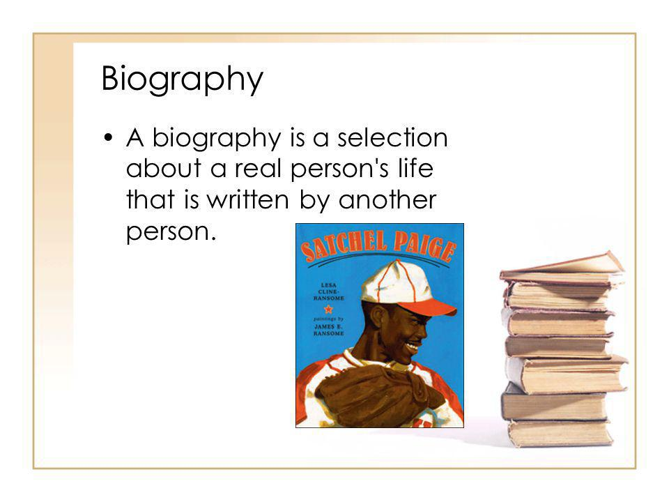 Biography A biography is a selection about a real person's life that is written by another person.