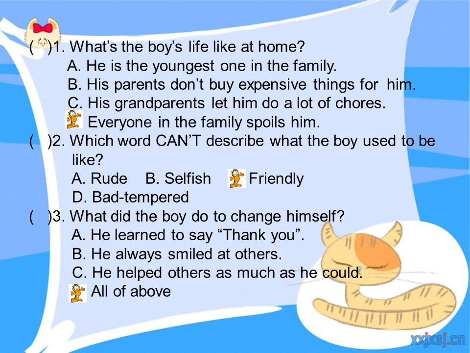 ( )1. What's the boy's life like at home? A. He is the youngest one in the family. B. His parents don't buy expensive things for him. C. His grandpare