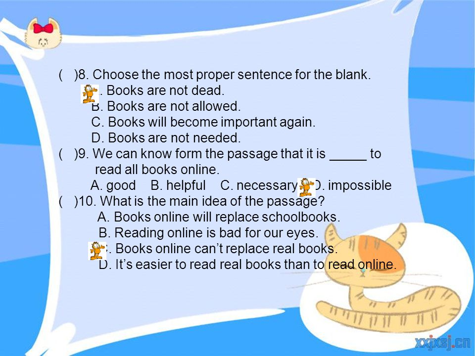 ( )8. Choose the most proper sentence for the blank. A. Books are not dead. B. Books are not allowed. C. Books will become important again. D. Books a