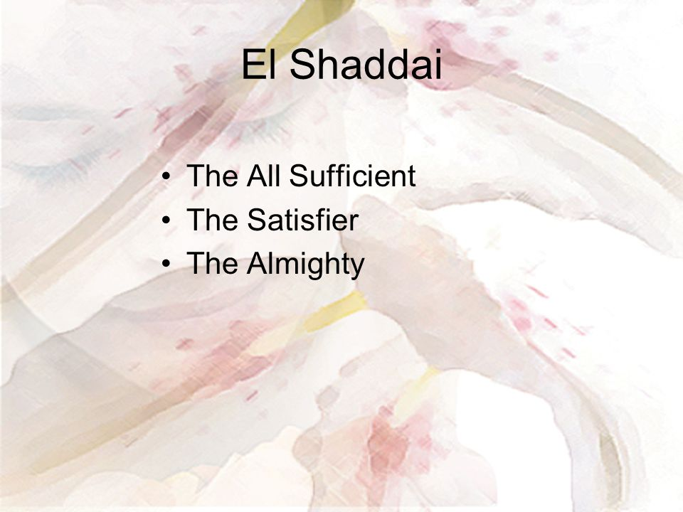 El Shaddai The All Sufficient The Satisfier The Almighty