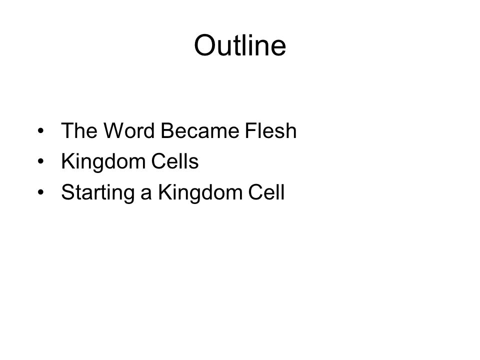 Outline The Word Became Flesh Kingdom Cells Starting a Kingdom Cell