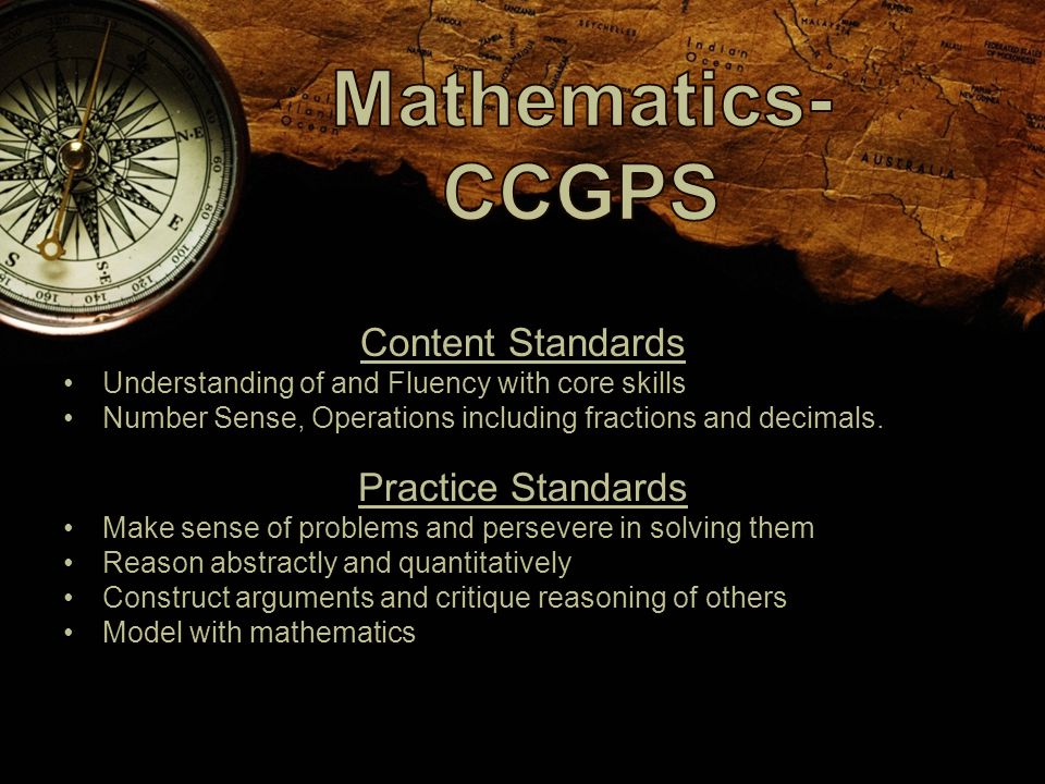 Content Standards Understanding of and Fluency with core skills Number Sense, Operations including fractions and decimals.