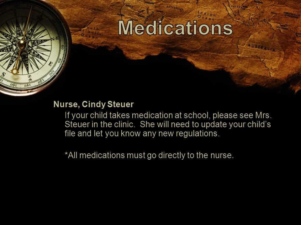 Nurse, Cindy Steuer If your child takes medication at school, please see Mrs.