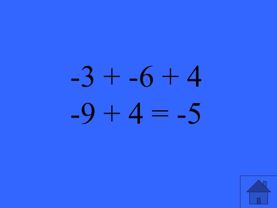 -3 + -6 + 4 -9 + 4 = -5