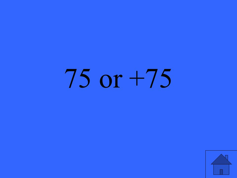 75 or +75