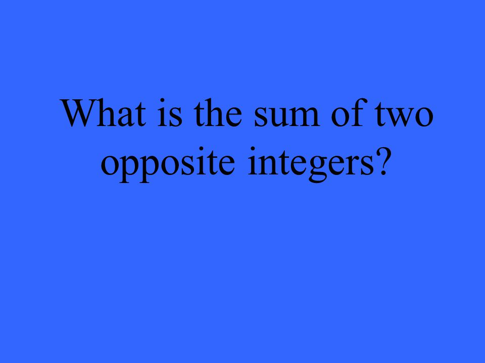 What is the sum of two opposite integers?