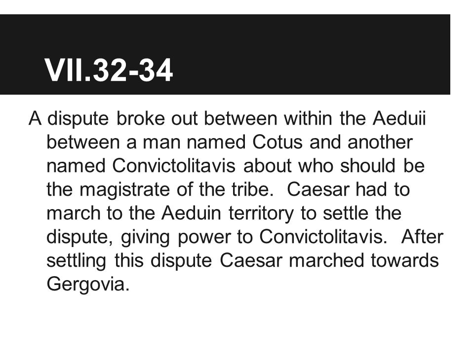35-36 As Caesar moved towards Gergovia, Vercingetorix moved on the opposite side of the river with his army to try and prevent Caesar from crossing the river.