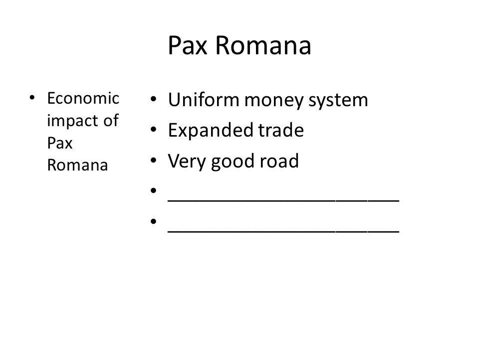Pax Romana Social impact of Pax Romana Political impact of Pax Romana Returned stability to social classes Increased emphasis on ________________ Created civil service __________________
