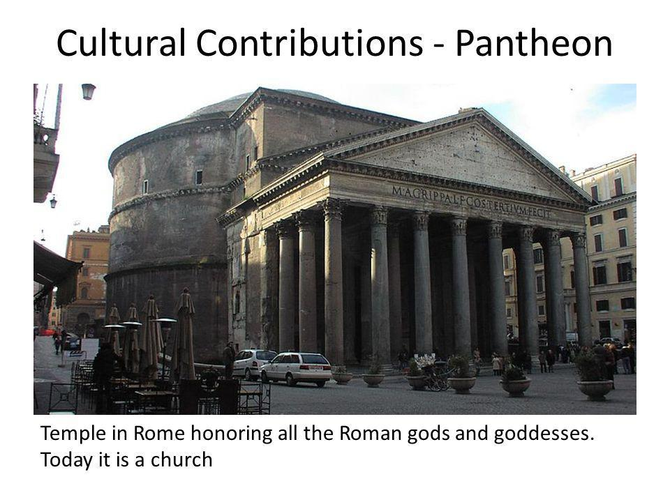 Cultural Contributions - Pantheon Temple in Rome honoring all the Roman gods and goddesses. Today it is a church