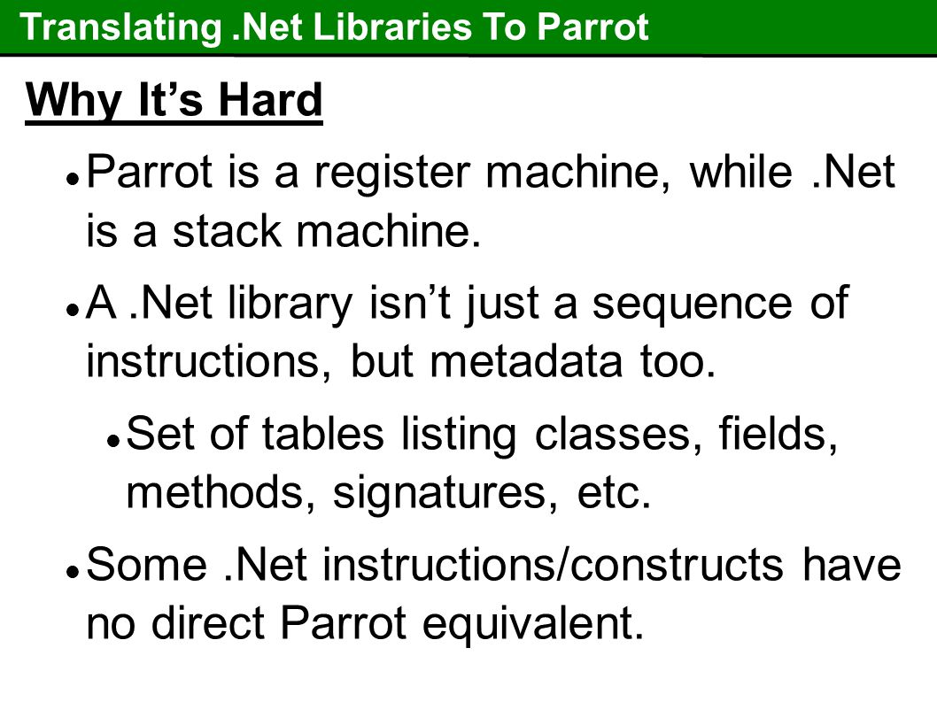 Translating.Net Libraries To Parrot Why It's Hard Parrot is a register machine, while.Net is a stack machine.
