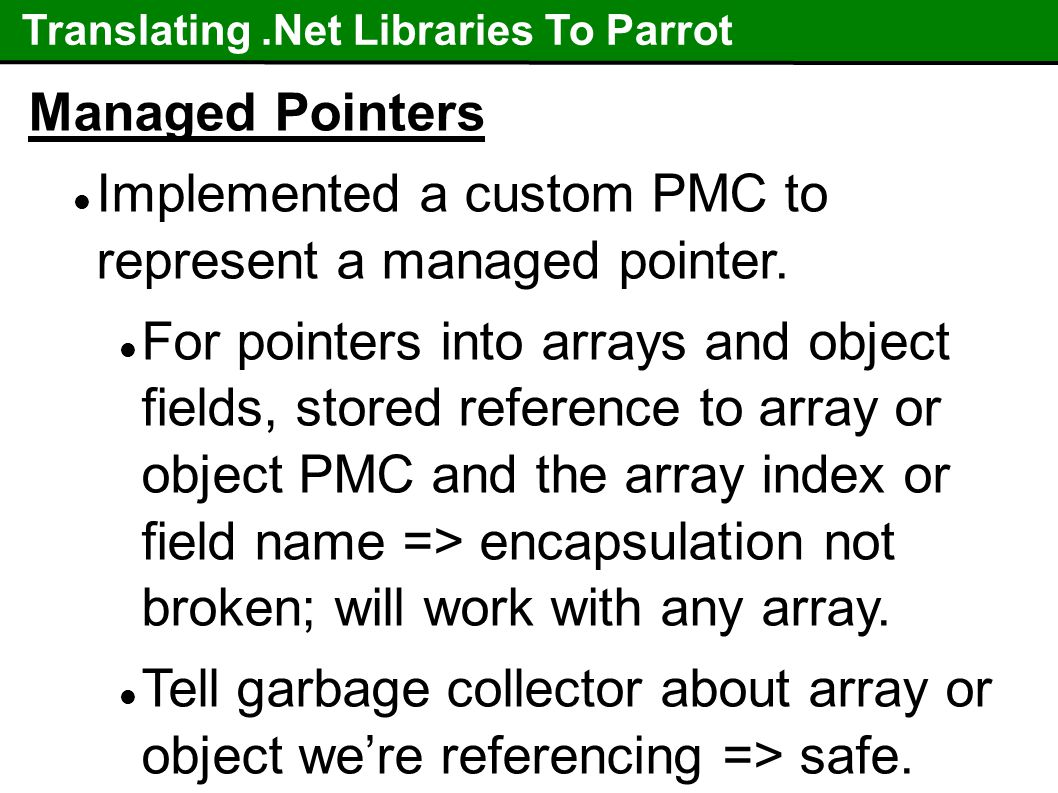 Translating.Net Libraries To Parrot Managed Pointers Implemented a custom PMC to represent a managed pointer.