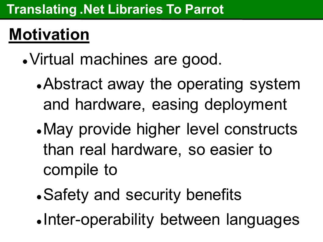 Translating.Net Libraries To Parrot Motivation Virtual machines are good.