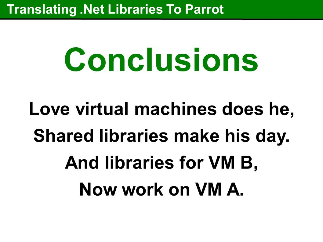Translating.Net Libraries To Parrot Conclusions Love virtual machines does he, Shared libraries make his day.