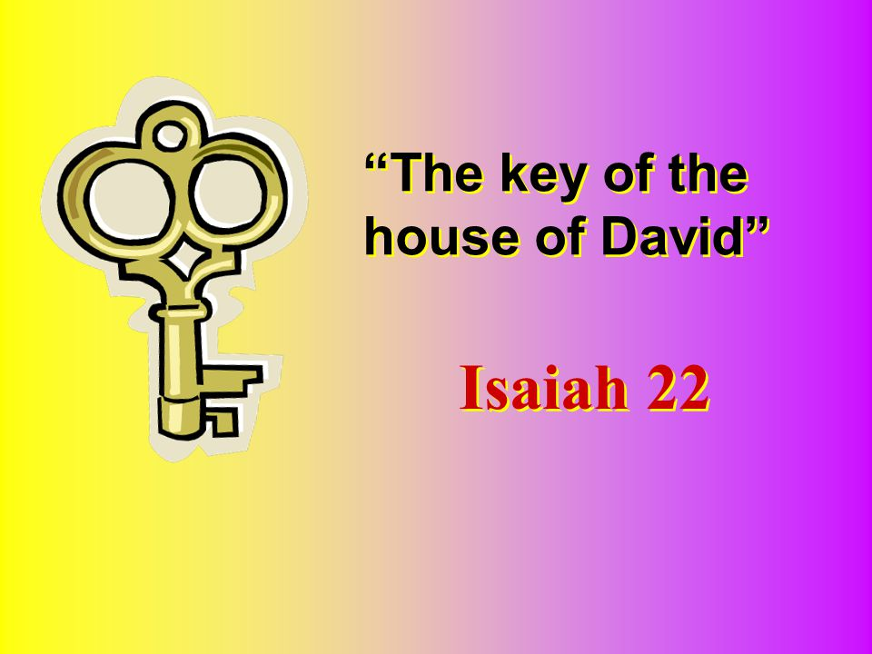 The key of the house of David Isaiah 22